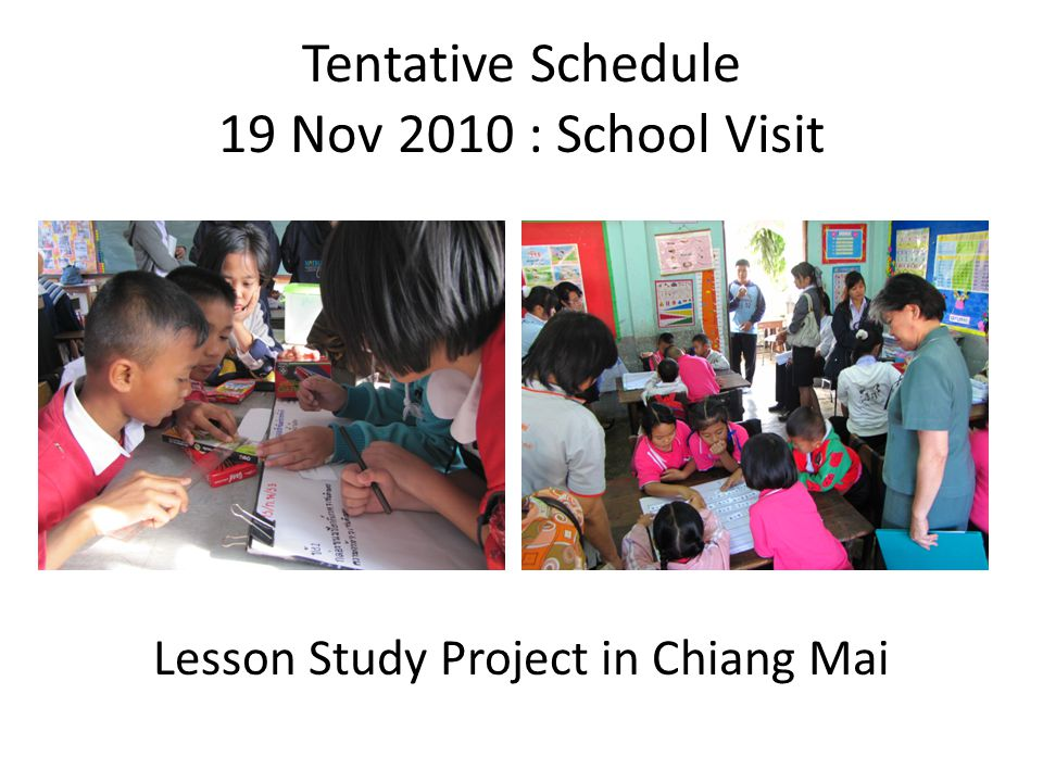 Tentative Schedule 19 Nov 2010 : School Visit Lesson Study Project in Chiang Mai