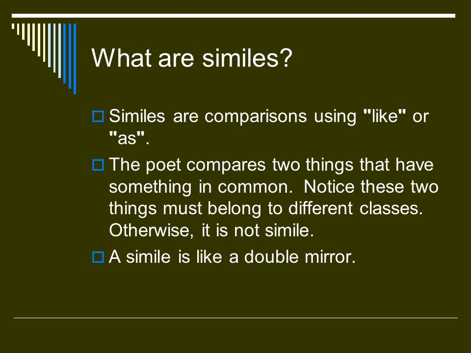 What are similes? Similes are comparisons using