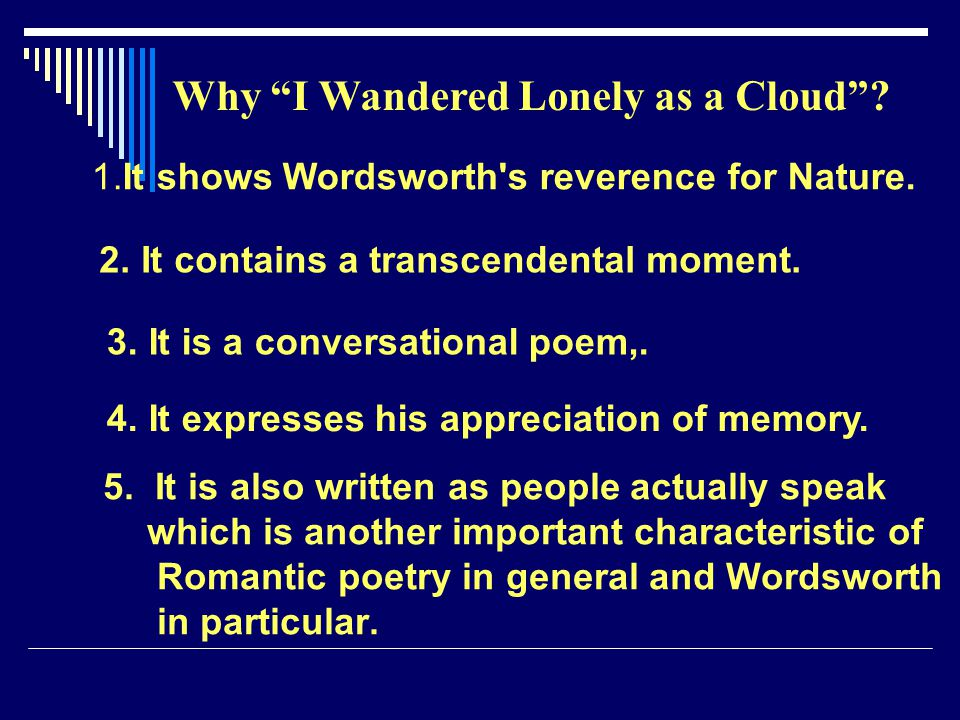 5. It is also written as people actually speak which is another important characteristic of Romantic poetry in general and Wordsworth in particular. 1