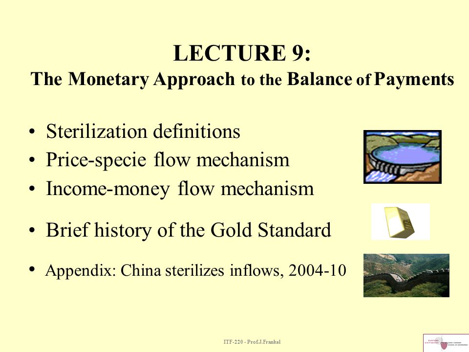 LECTURE 9: The Monetary Approach to the Balance of Payments Sterilization definitions Price-specie flow mechanism Income-money flow mechanism Brief hi