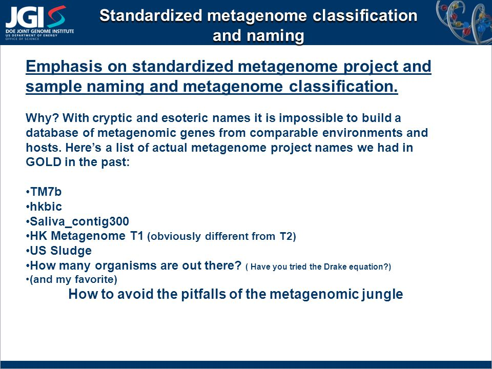 Standardized metagenome classification and naming Emphasis on standardized metagenome project and sample naming and metagenome classification.