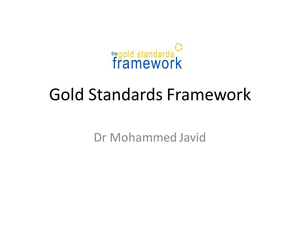 Gold Standards Framework Dr Mohammed Javid