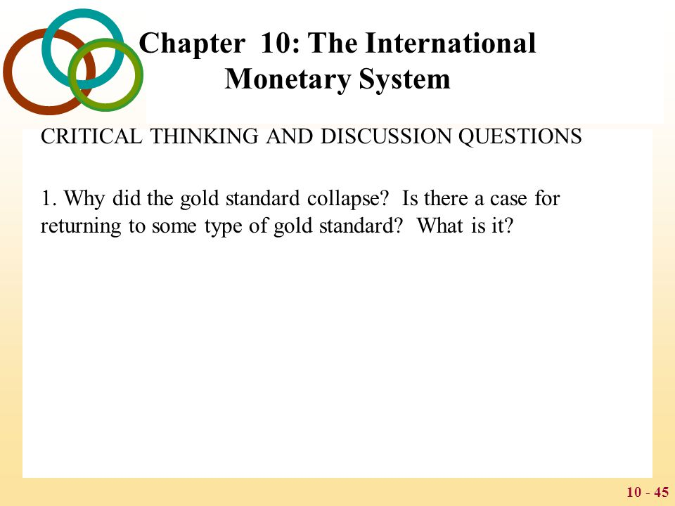 10 - 46 Chapter 10: The International Monetary System CRITICAL THINKING AND DISCUSSION QUESTIONS 2.