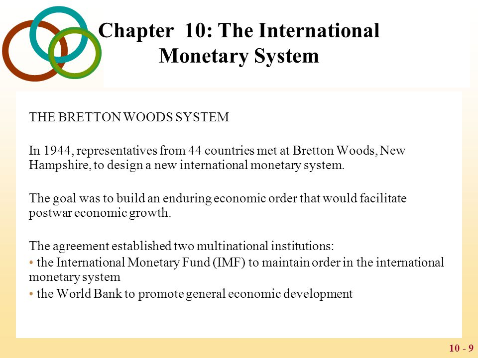 10 - 10 Chapter 10: The International Monetary System Under the new system: the US dollar was the only currency to be convertible to gold, and other currencies would set their exchange rates relative to the dollar devaluations were not to be used for competitive purposes a country could not devalue its currency by more than 10% without IMF approval