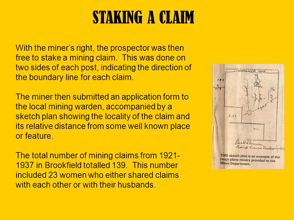 With the miners right, the prospector was then free to stake a mining claim. This was done on two sides of each post, indicating the direction of the