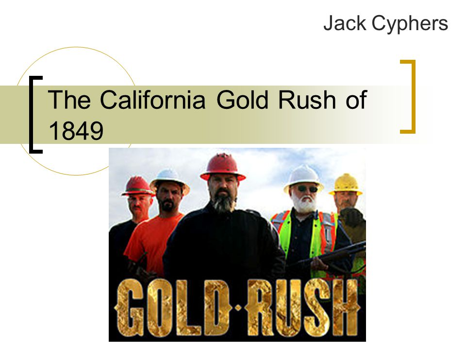 The California Gold Rush of 1849 Jack Cyphers