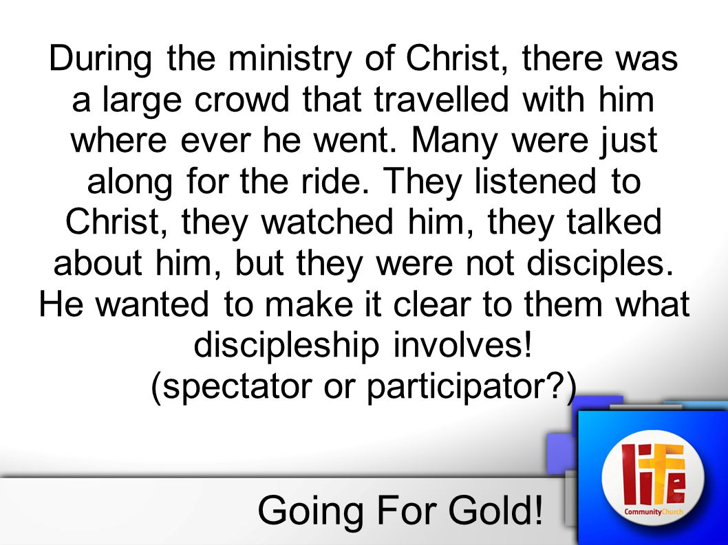 During the ministry of Christ, there was a large crowd that travelled with him where ever he went.