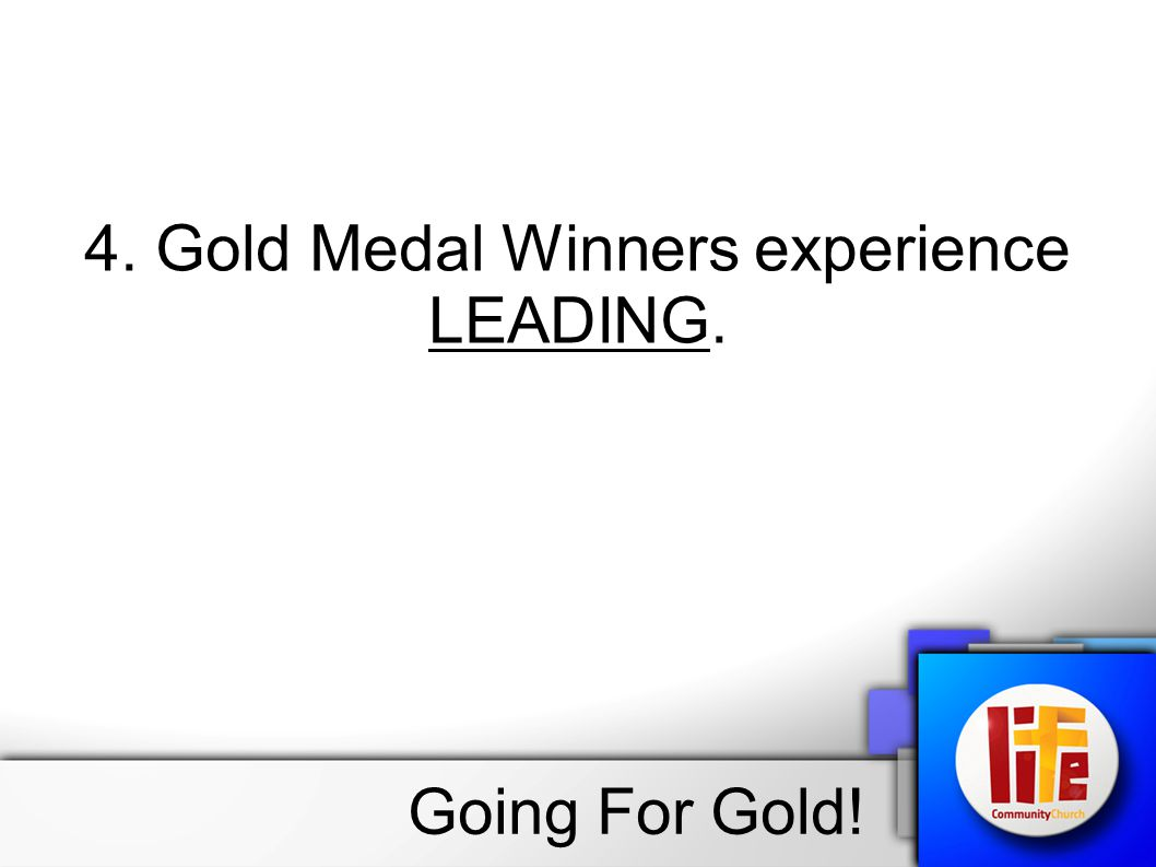 4. Gold Medal Winners experience LEADING. Going For Gold!