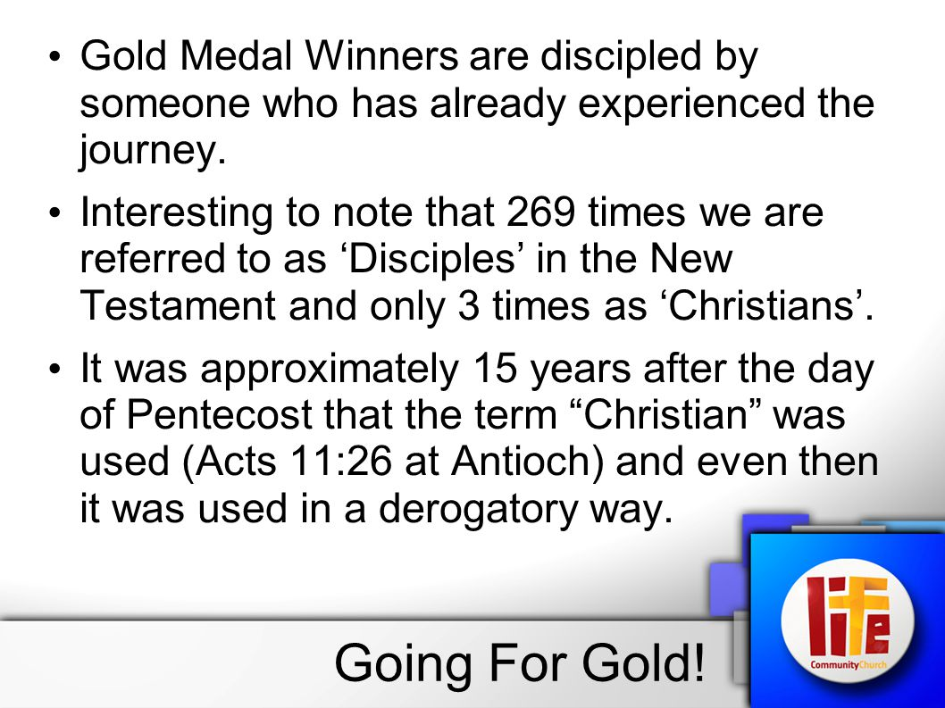 Gold Medal Winners are discipled by someone who has already experienced the journey.