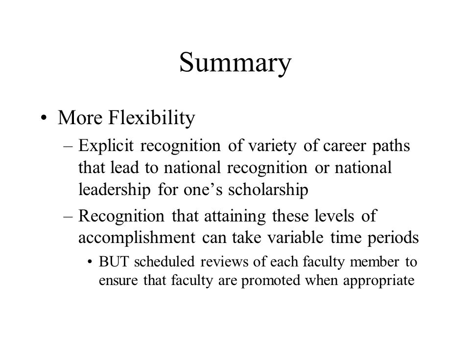 Summary More Flexibility –Explicit recognition of variety of career paths that lead to national recognition or national leadership for ones scholarshi