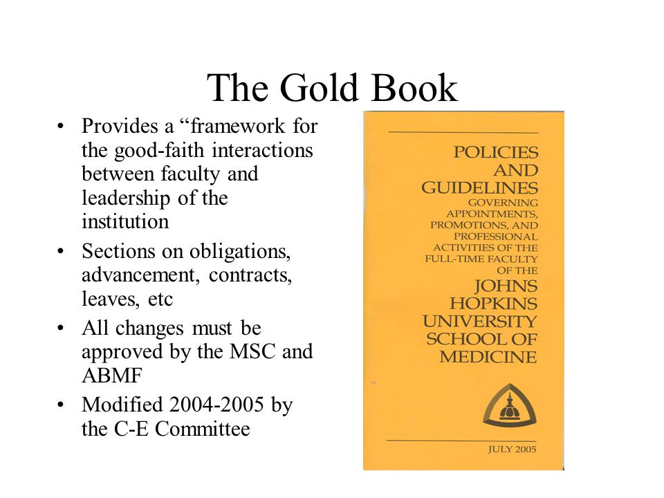 The Gold Book Provides a framework for the good-faith interactions between faculty and leadership of the institution Sections on obligations, advancem