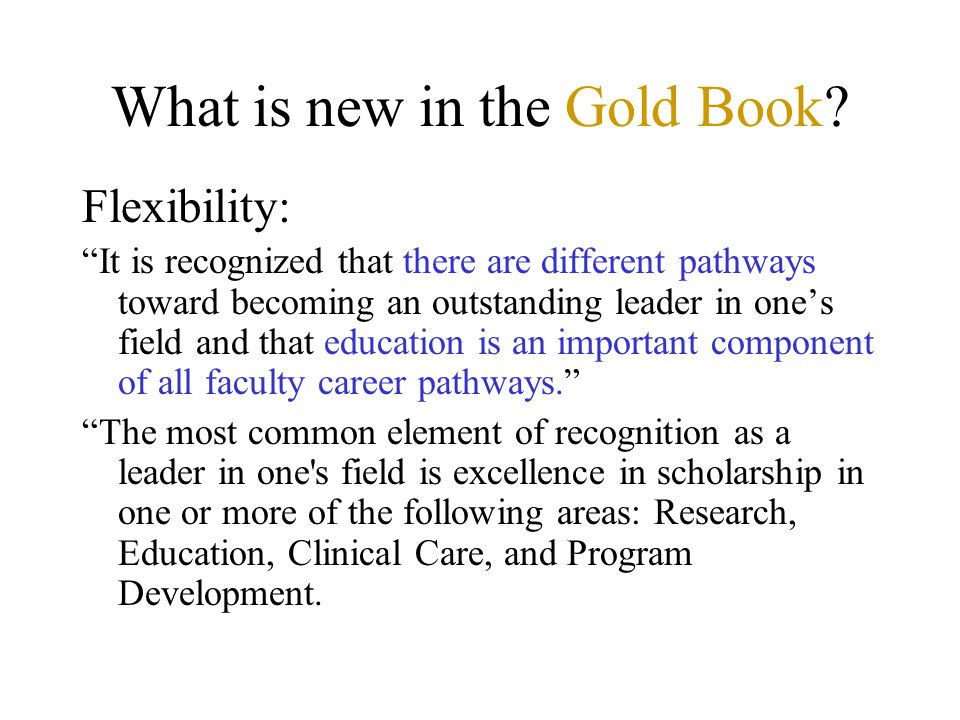 What is new in the Gold Book? Flexibility: It is recognized that there are different pathways toward becoming an outstanding leader in ones field and