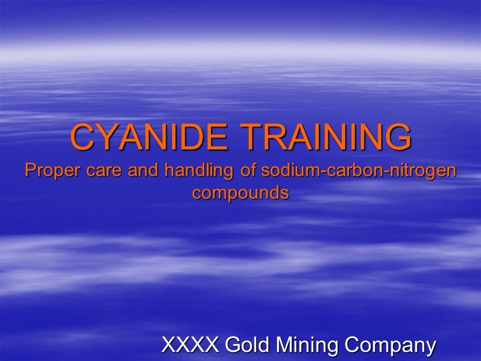 CYANIDE TRAINING Proper care and handling of sodium-carbon-nitrogen compounds XXXX Gold Mining Company