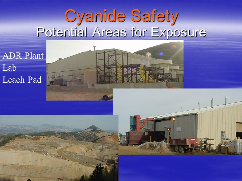 Cyanide Safety Potential Areas for Exposure Potential Areas for Exposure Fast Acting Poison Fast Acting Poison Routes of Entry Routes of Entry HCN Exp