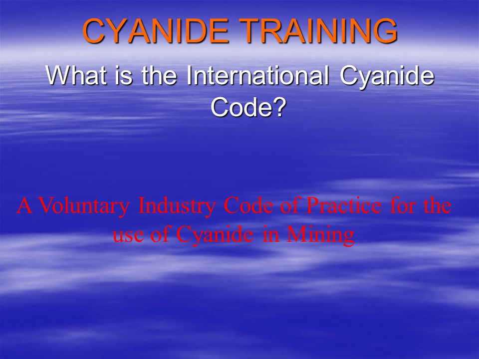 CYANIDE TRAINING Why the need for this Training? To help ensure that Team Members are not exposed to harmful concentrations of cyanide To help ensure