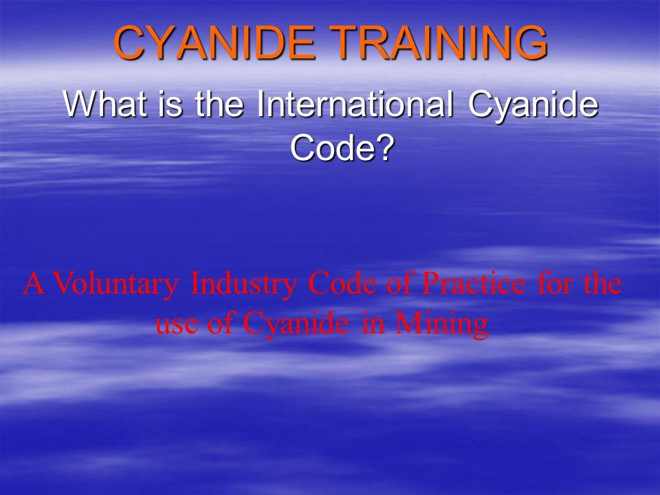 CYANIDE TRAINING What is the International Cyanide Code.