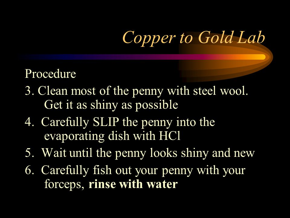 Copper to Gold Lab Procedure 3.Clean most of the penny with steel wool.