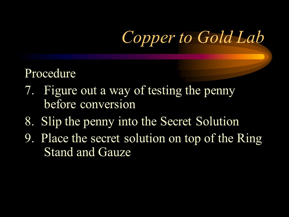 Copper to Gold Lab Procedure 7.Figure out a way of testing the penny before conversion 8.