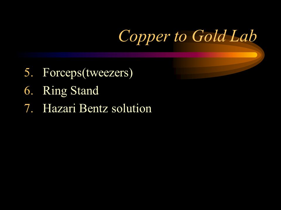 Copper to Gold Lab Materials: 1.Copper Penny(Pre 1980) 2.Steel Wool 3.Evaporating Dish 4.Concentrated Hydrochloric Acid(in your dish)