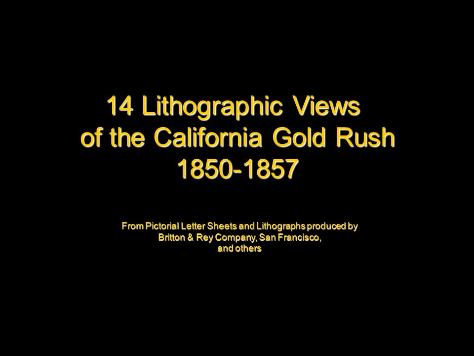 14 Lithographic Views of the California Gold Rush 1850-1857 From Pictorial Letter Sheets and Lithographs produced by Britton & Rey Company, San Francisco, and others