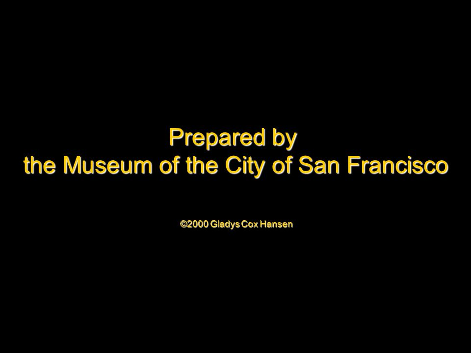 Prepared by the Museum of the City of San Francisco ©2000 Gladys Cox Hansen
