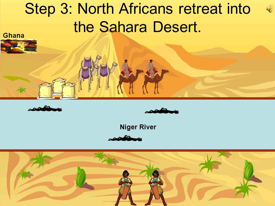Step 3: North Africans retreat into the Sahara Desert. Niger River Ghana