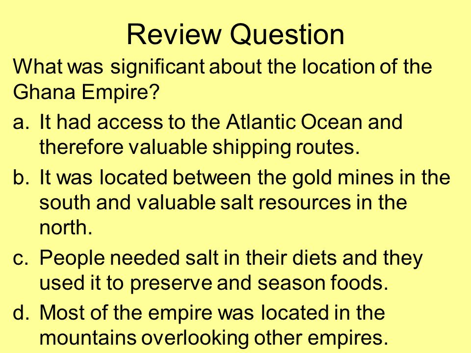 Review Question What was significant about the location of the Ghana Empire.