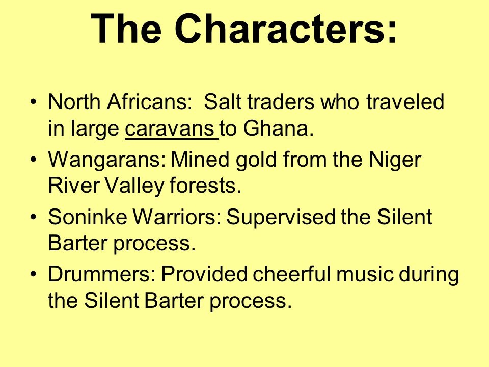 The Characters: North Africans: Salt traders who traveled in large caravans to Ghana.