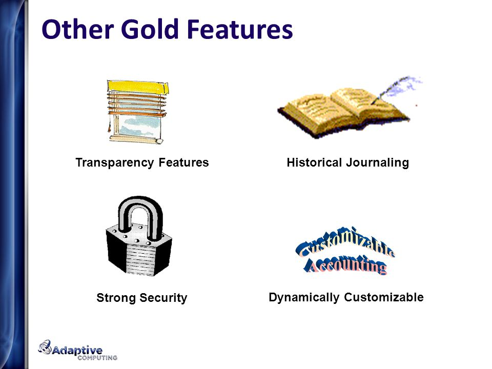 Other Gold Features Strong Security Historical JournalingTransparency Features Dynamically Customizable