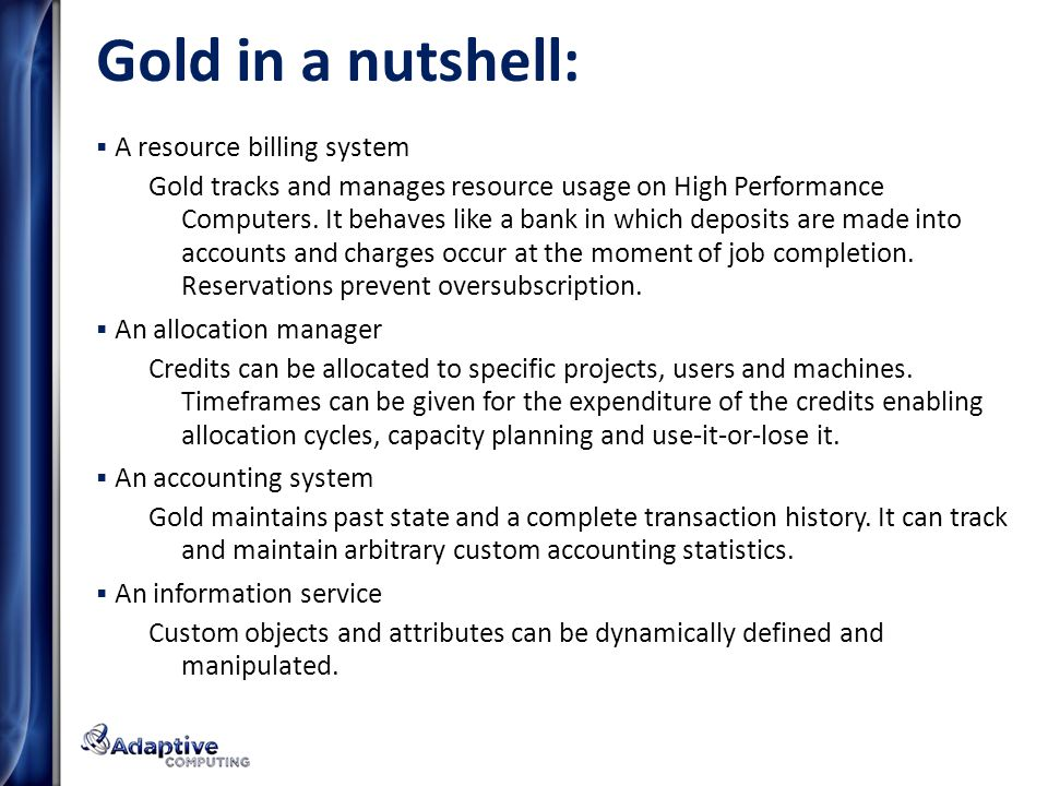 Gold in a nutshell: A resource billing system Gold tracks and manages resource usage on High Performance Computers.