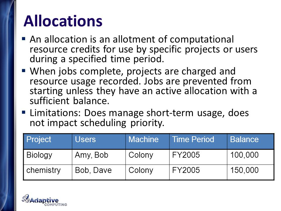 Allocations An allocation is an allotment of computational resource credits for use by specific projects or users during a specified time period.