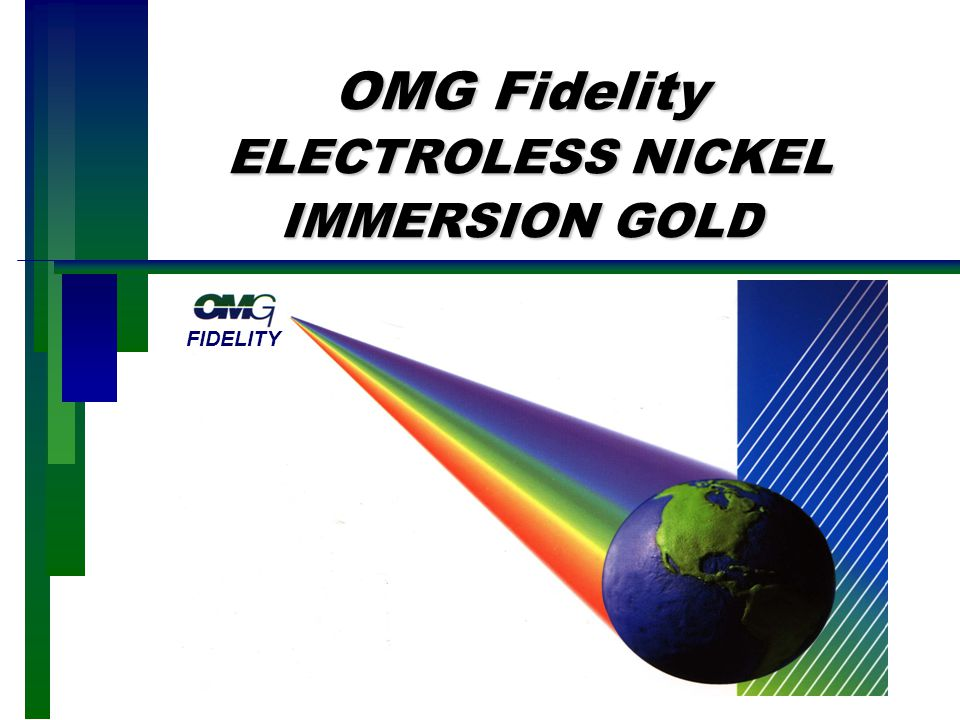 OMG Fidelity ELECTROLESS NICKEL IMMERSION GOLD OMG Fidelity ELECTROLESS NICKEL IMMERSION GOLD FIDELITY