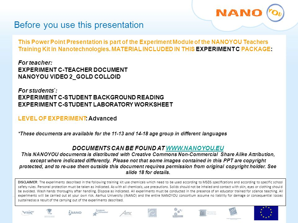 Before you use this presentation This Power Point Presentation is part of the Experiment Module of the NANOYOU Teachers Training Kit in Nanotechnologies.