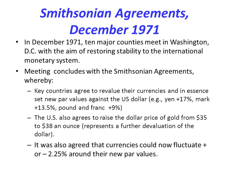 Smithsonian Agreements, December 1971 In December 1971, ten major counties meet in Washington, D.C. with the aim of restoring stability to the interna