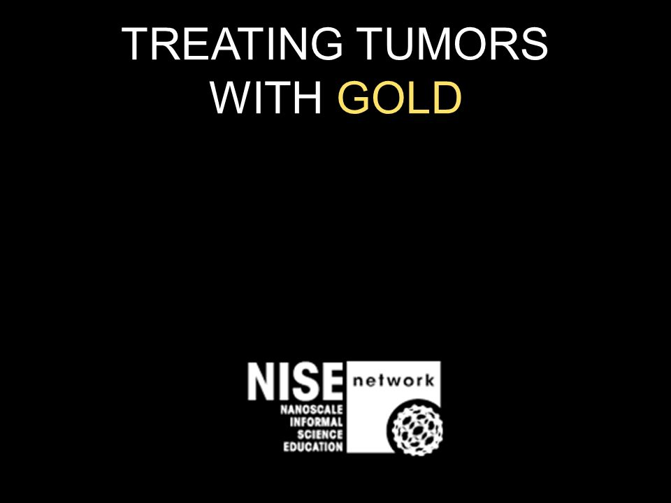 TREATING TUMORS WITH GOLD