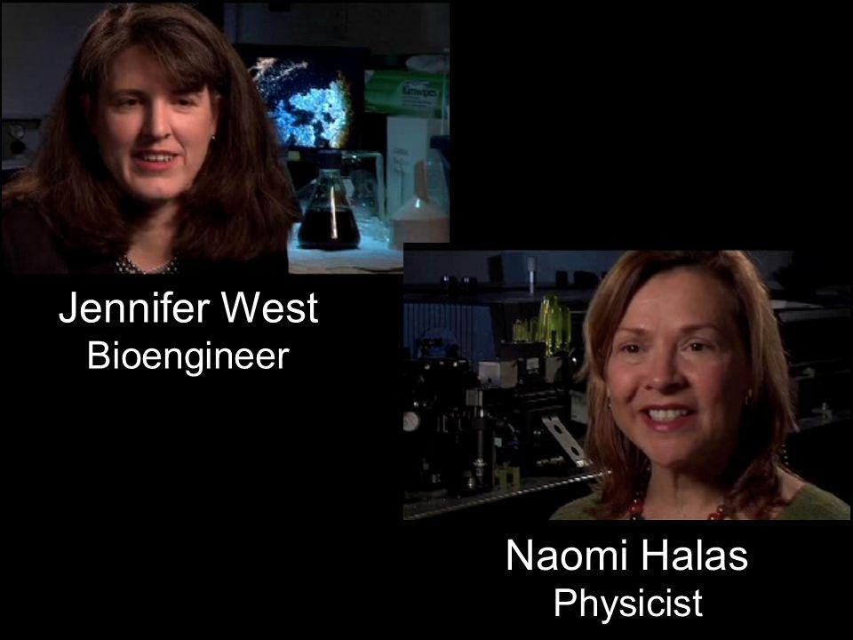 Jennifer West Bioengineer Naomi Halas Physicist