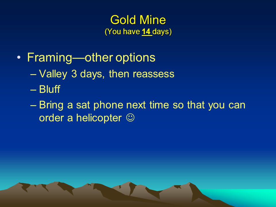 Framingother options –Valley 3 days, then reassess –Bluff –Bring a sat phone next time so that you can order a helicopter