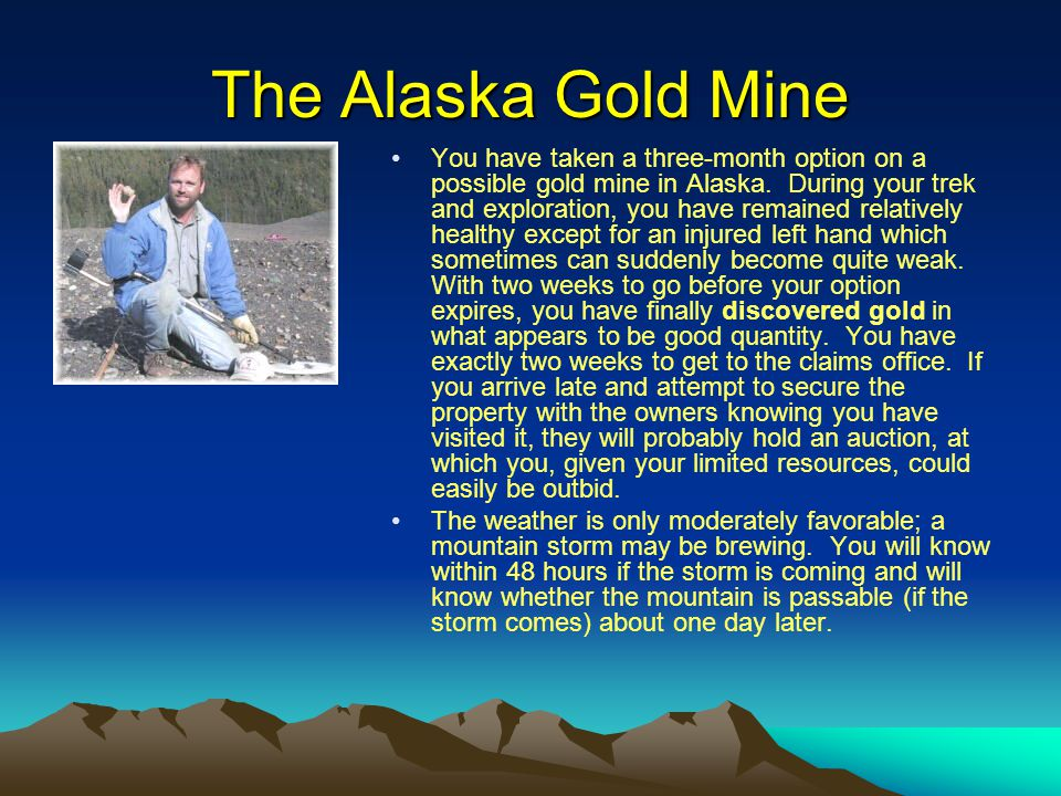 You have taken a three-month option on a possible gold mine in Alaska. During your trek and exploration, you have remained relatively healthy except f