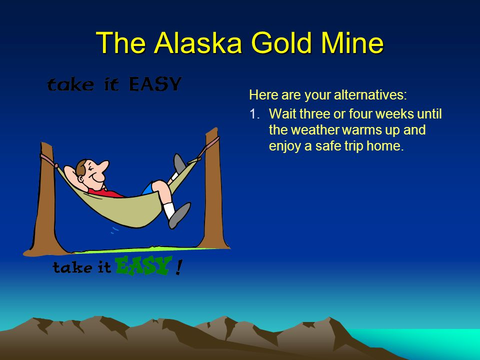 The Alaska Gold Mine Here are your alternatives: 2.