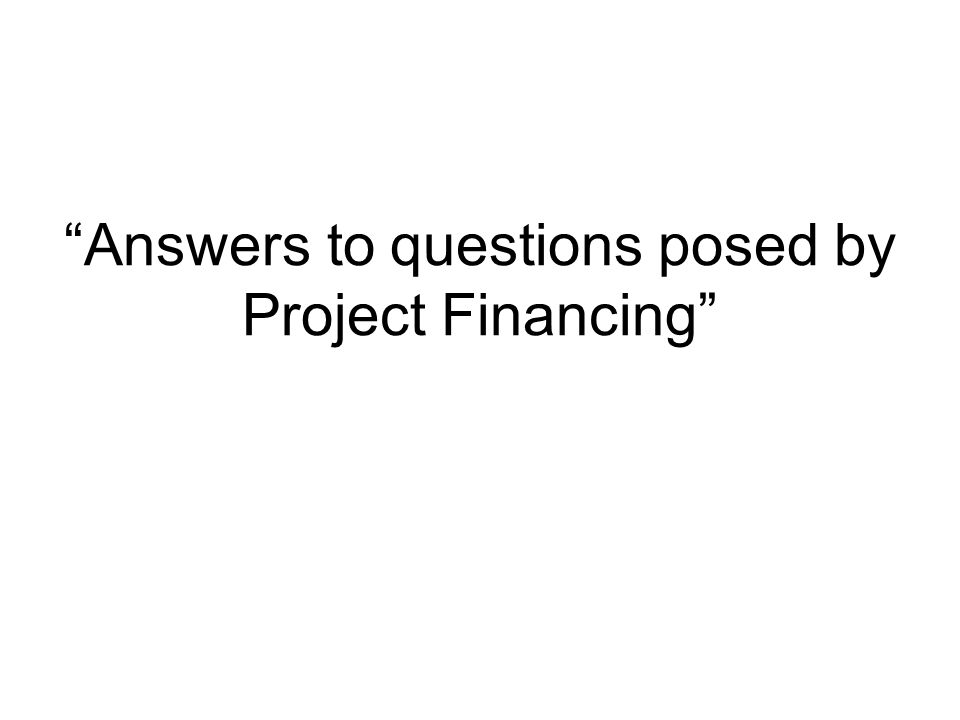Answers to questions posed by Project Financing