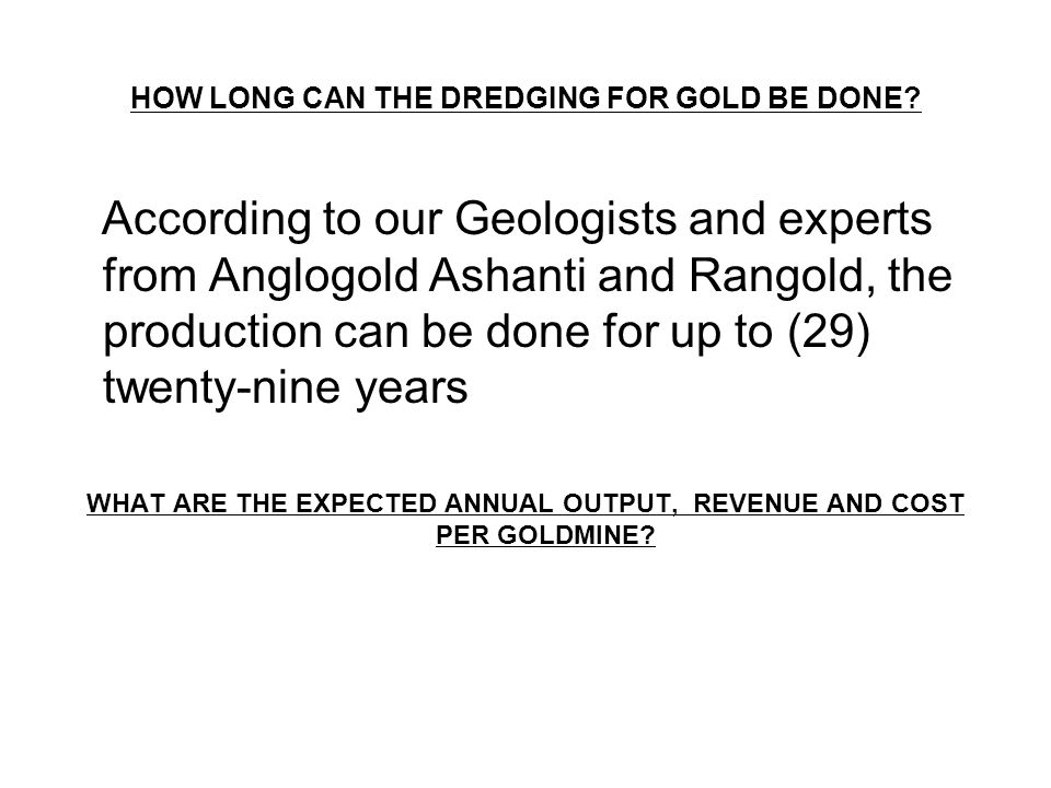 HOW LONG CAN THE DREDGING FOR GOLD BE DONE.