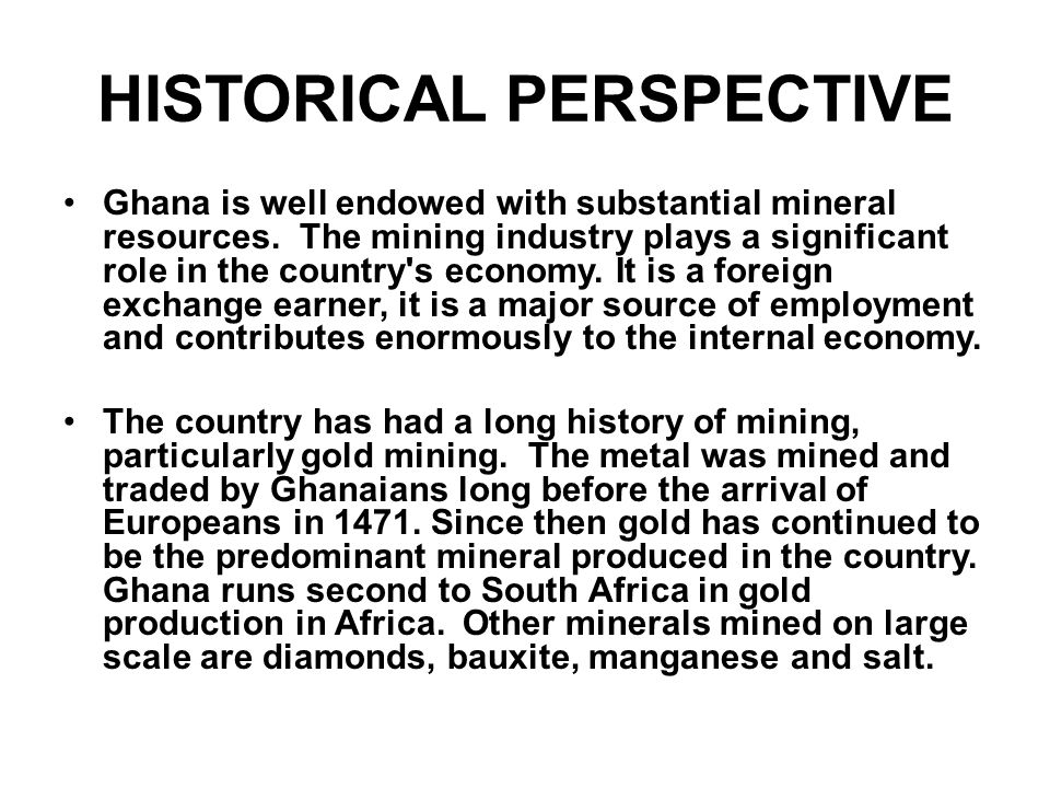 HISTORICAL PERSPECTIVE Ghana is well endowed with substantial mineral resources.