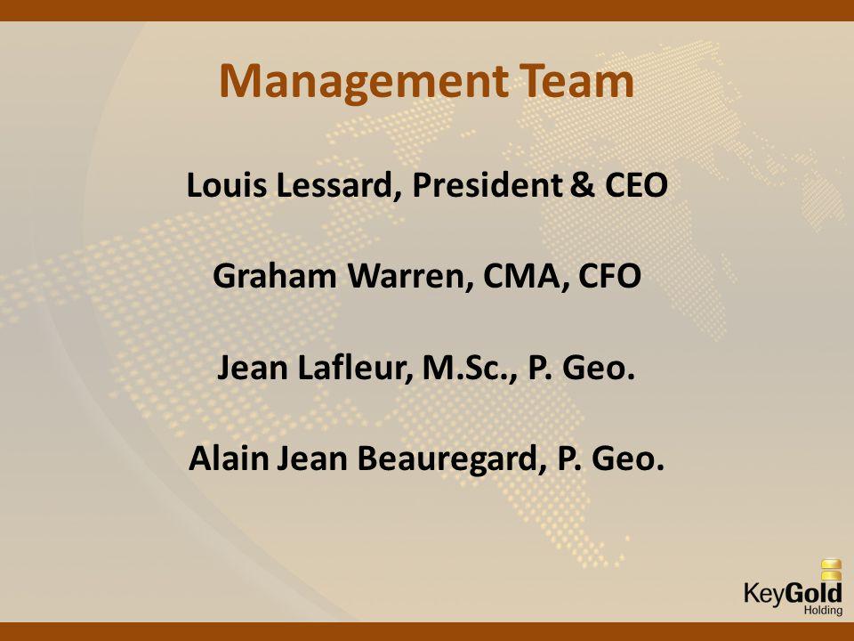 Management Team Louis Lessard, President & CEO Graham Warren, CMA, CFO Jean Lafleur, M.Sc., P.
