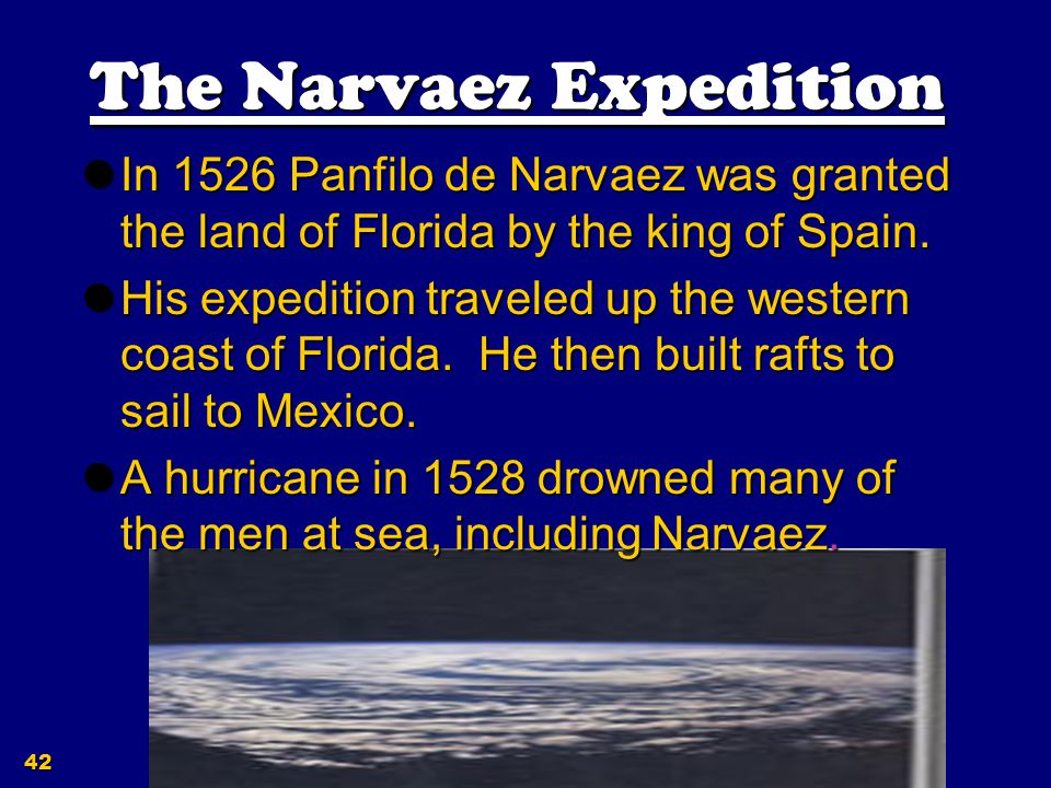 41 EXPERIENCES OF Narvaez Set out in 1527 for Spain Set out in 1527 for Spain Explored Tampa, Florida Explored Tampa, Florida Left his crew when they did not return Left his crew when they did not return