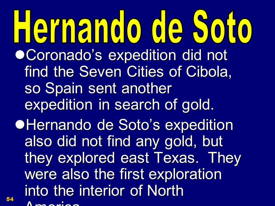 53 EXPERIENCES OF Desoto Set out in 1539 for Spain Set out in 1539 for Spain Explored the Florida coast and South Eastern US until 1542 Explored the Florida coast and South Eastern US until 1542 Died of Fever Died of Fever
