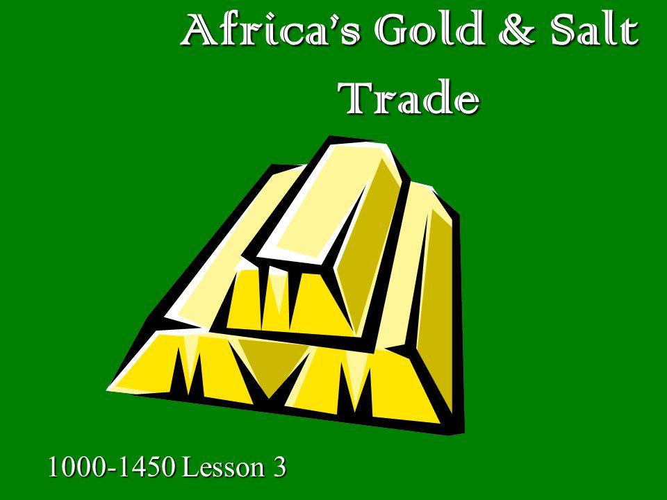 Africas Gold & Salt Trade 1000-1450 Lesson 3