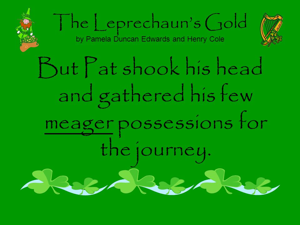 The Leprechauns Gold by Pamela Duncan Edwards and Henry Cole But Pat shook his head and gathered his few meager possessions for the journey.
