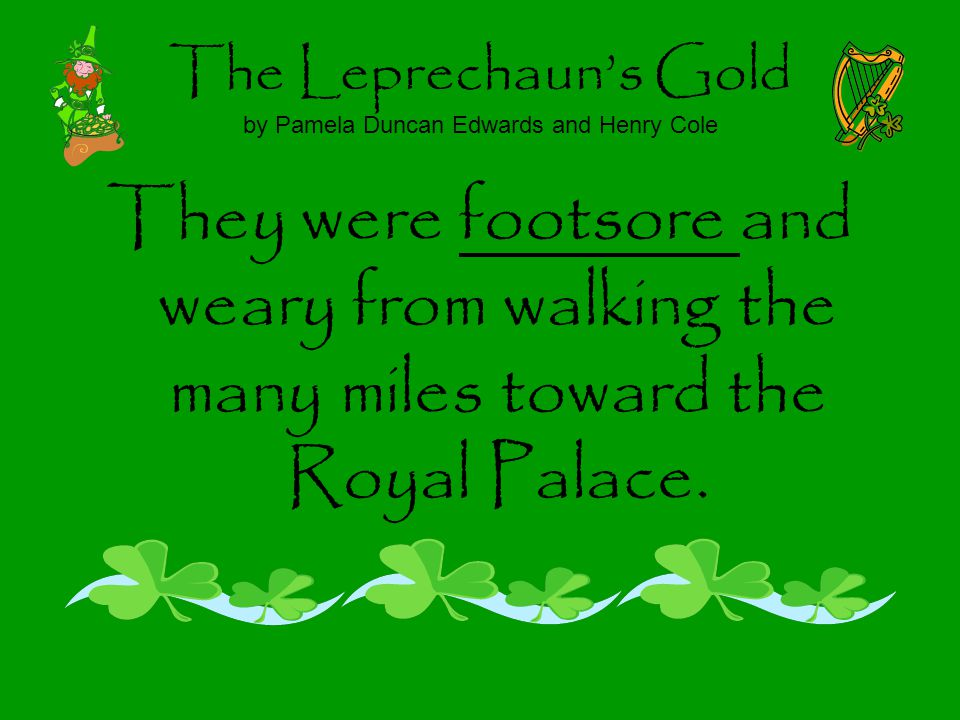 The Leprechauns Gold by Pamela Duncan Edwards and Henry Cole They were footsore and weary from walking the many miles toward the Royal Palace.