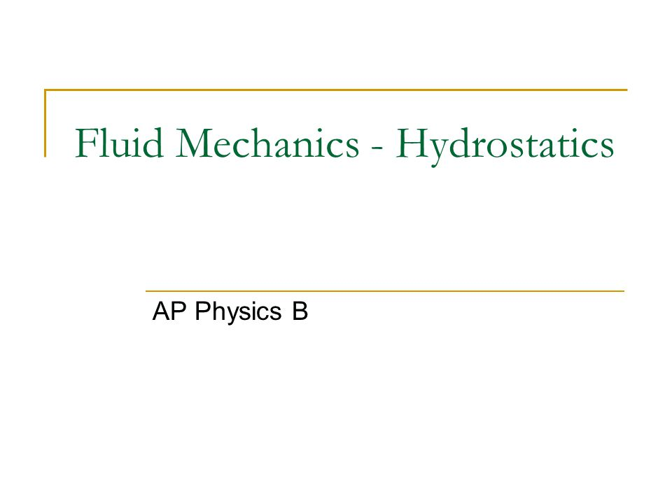 Fluid Mechanics - Hydrostatics AP Physics B