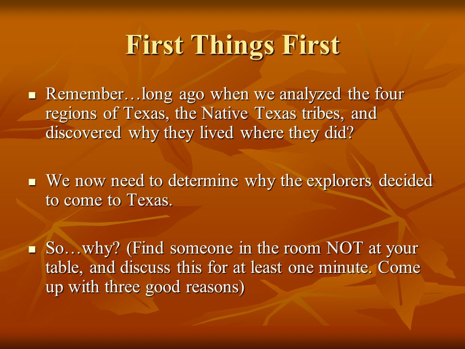 Impact of Explorers on Texas We now know the three reasons explorers came to Texas. We now know the three reasons explorers came to Texas. Those reaso